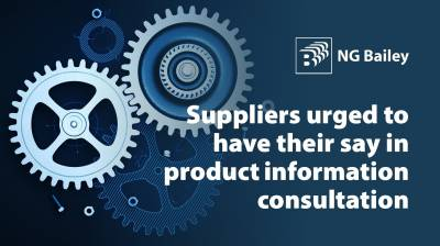 NG Bailey urges suppliers to make their voices heard  in industry product information consultation